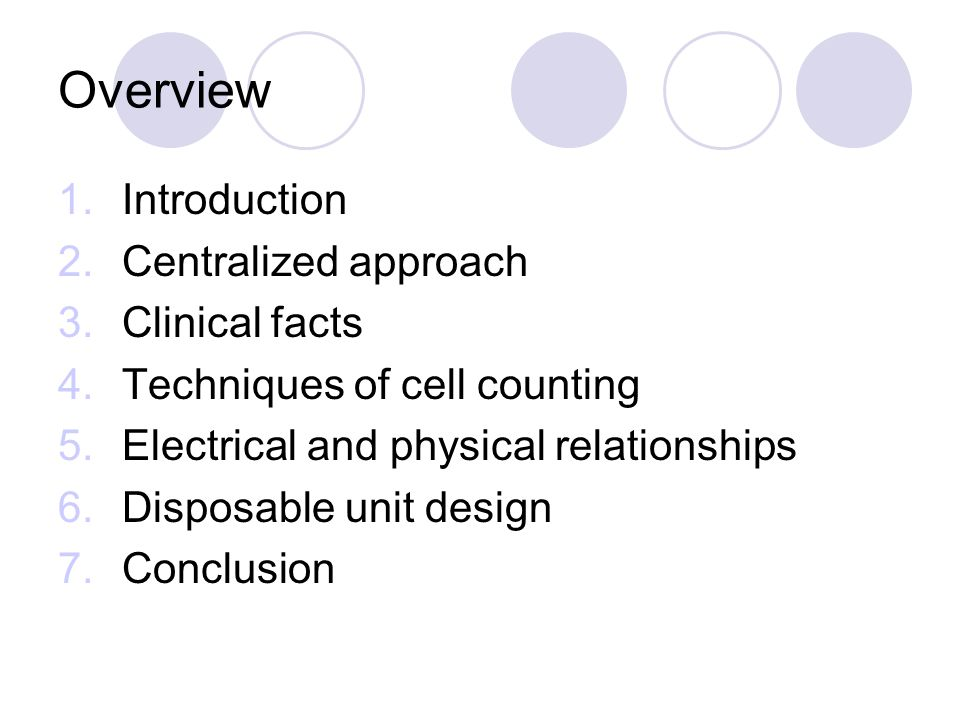 Overview 1.Introduction 2.Centralized approach 3.Clinical facts 4.Techniques of cell counting 5.Electrical and physical relationships 6.Disposable uni