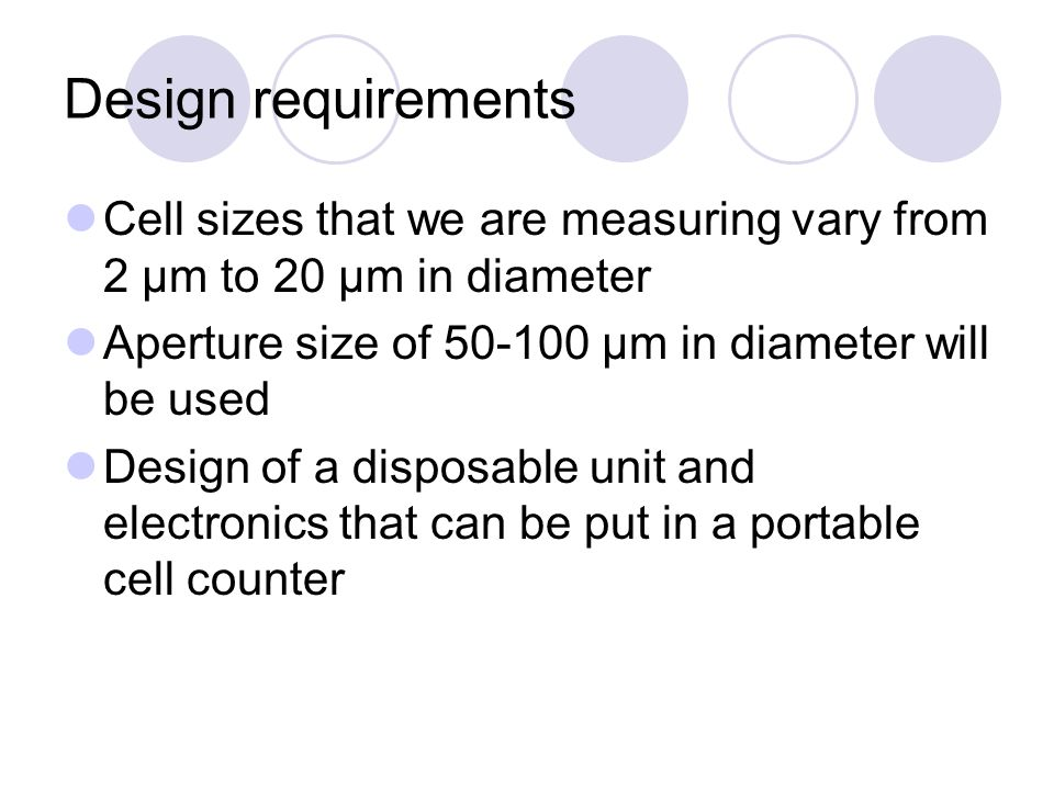 Design requirements Cell sizes that we are measuring vary from 2 μm to 20 μm in diameter Aperture size of 50-100 μm in diameter will be used Design of