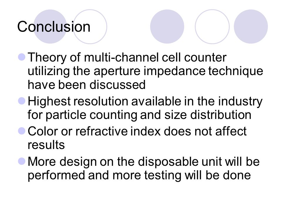 Conclusion Theory of multi-channel cell counter utilizing the aperture impedance technique have been discussed Highest resolution available in the ind