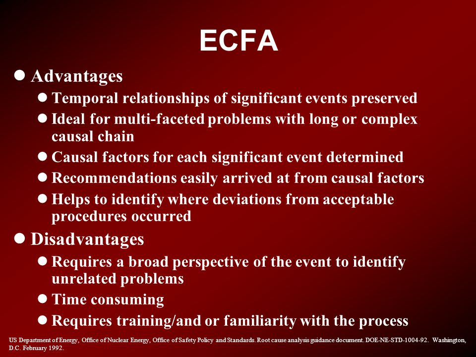 ECFA lAdvantages lTemporal relationships of significant events preserved lIdeal for multi-faceted problems with long or complex causal chain lCausal f