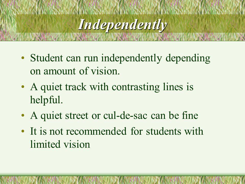 Independently Student can run independently depending on amount of vision.
