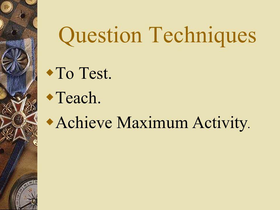 Question Techniques To Test. Teach. Achieve Maximum Activity.