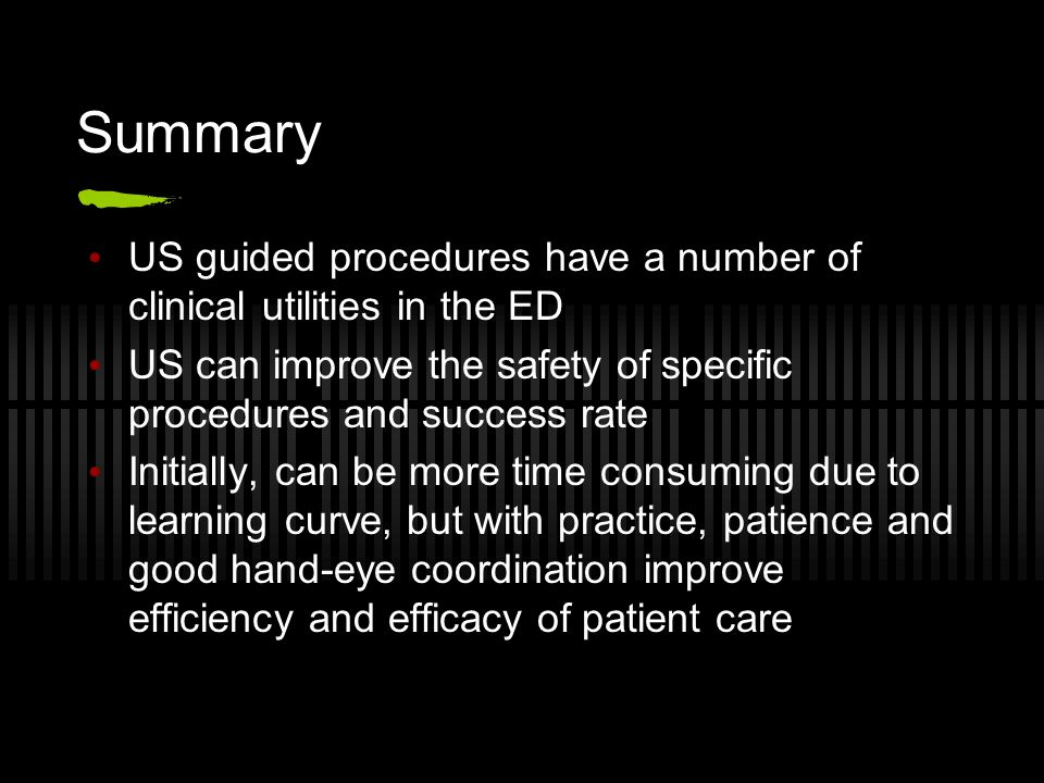 Summary US guided procedures have a number of clinical utilities in the ED US can improve the safety of specific procedures and success rate Initially