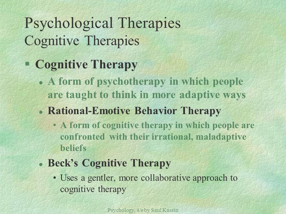 Psychology, 4/e by Saul Kassin ©2004 Prentice Hall Psychological Therapies Cognitive Therapies §Cognitive Therapy l A form of psychotherapy in which p