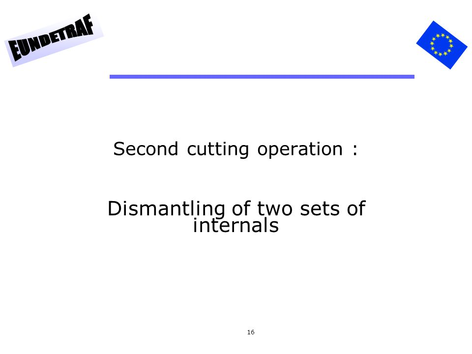 16 Second cutting operation : Dismantling of two sets of internals
