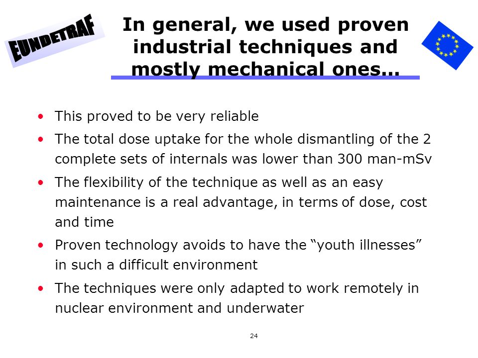24 In general, we used proven industrial techniques and mostly mechanical ones... This proved to be very reliable The total dose uptake for the whole