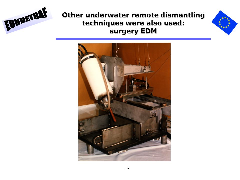 26 Other underwater remote dismantling techniques were also used: surgery EDM