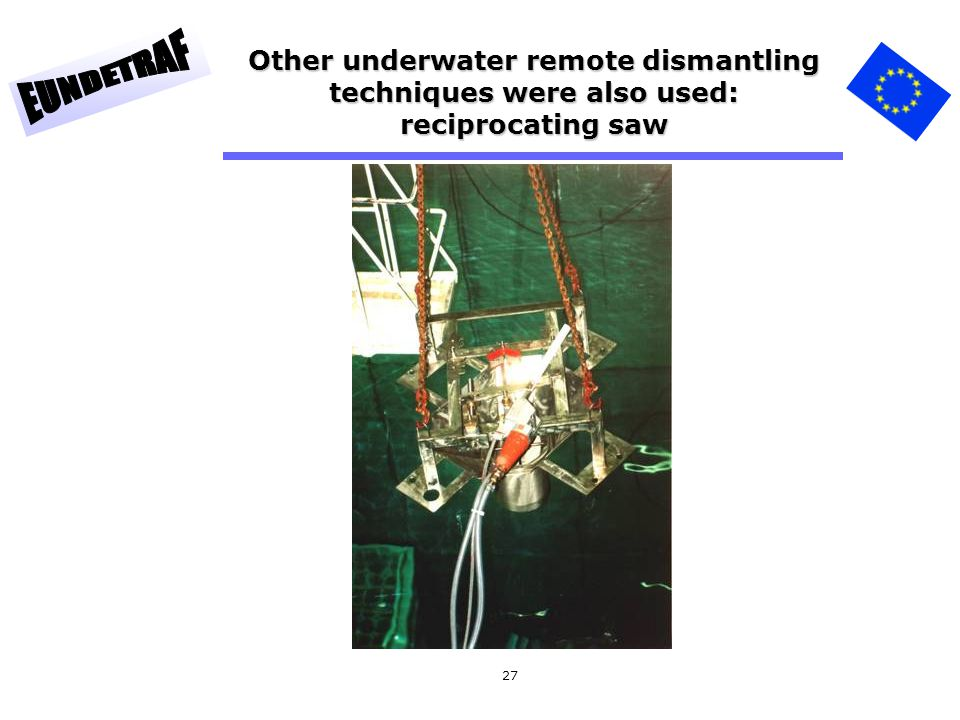 27 Other underwater remote dismantling techniques were also used: reciprocating saw