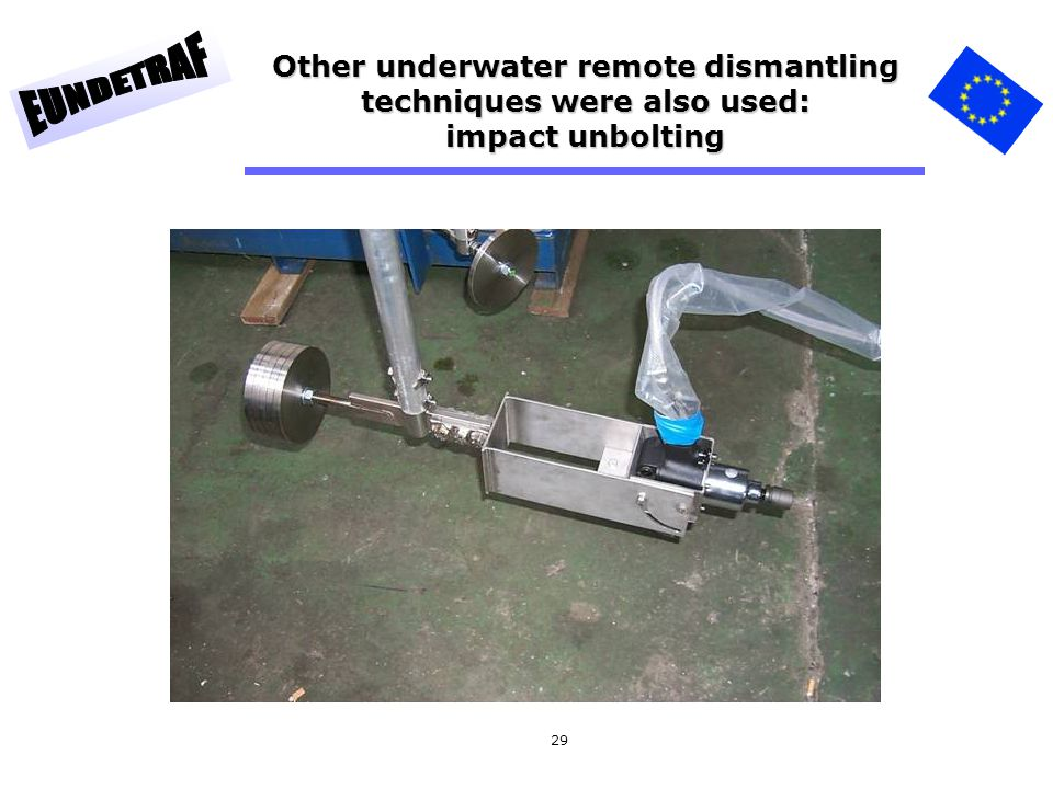 29 Other underwater remote dismantling techniques were also used: impact unbolting