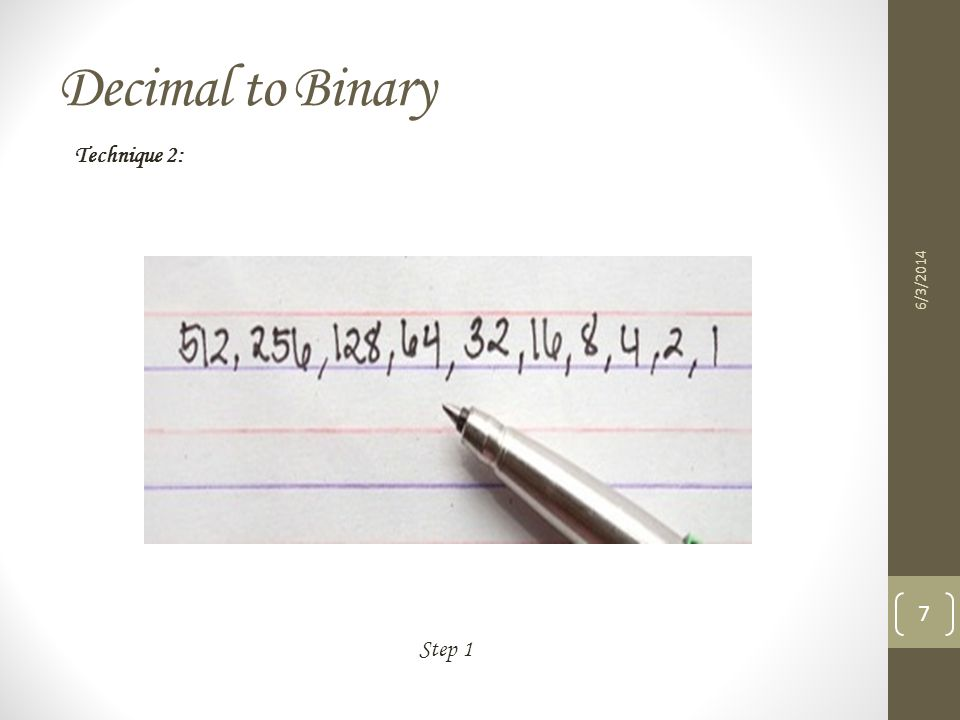 Binary to Decimal 6/3/2014 18 Step 3 Technique 1:
