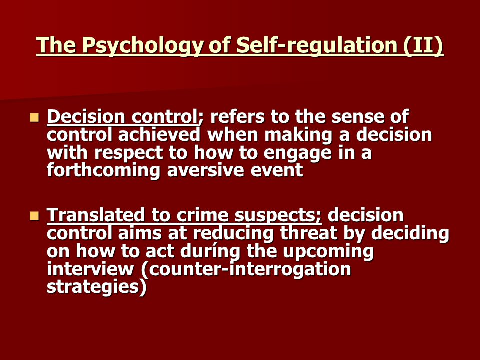 The Psychology of Self-regulation (II) Decision control; refers to the sense of control achieved when making a decision with respect to how to engage