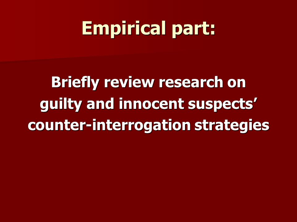 Empirical part: Briefly review research on guilty and innocent suspects counter-interrogation strategies