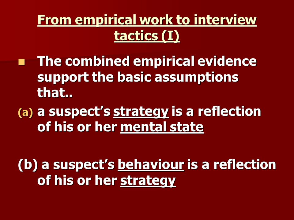 From empirical work to interview tactics (I) The combined empirical evidence support the basic assumptions that.. The combined empirical evidence supp