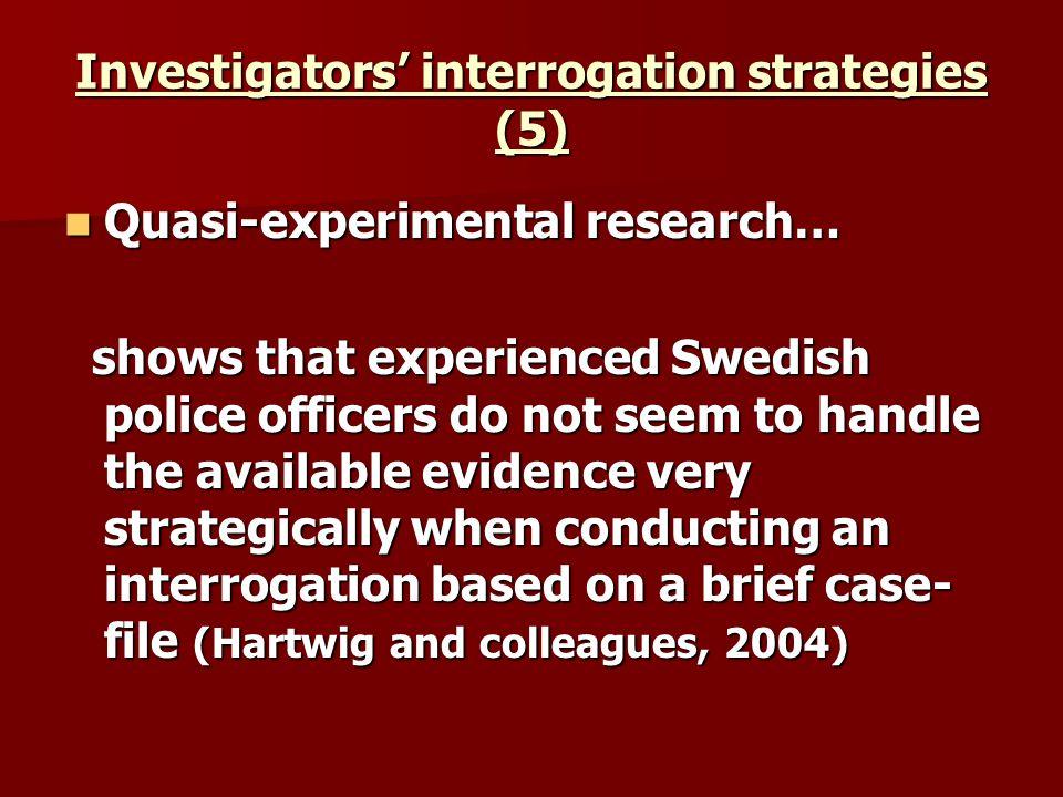 Investigators interrogation strategies (5) Quasi-experimental research… Quasi-experimental research… shows that experienced Swedish police officers do
