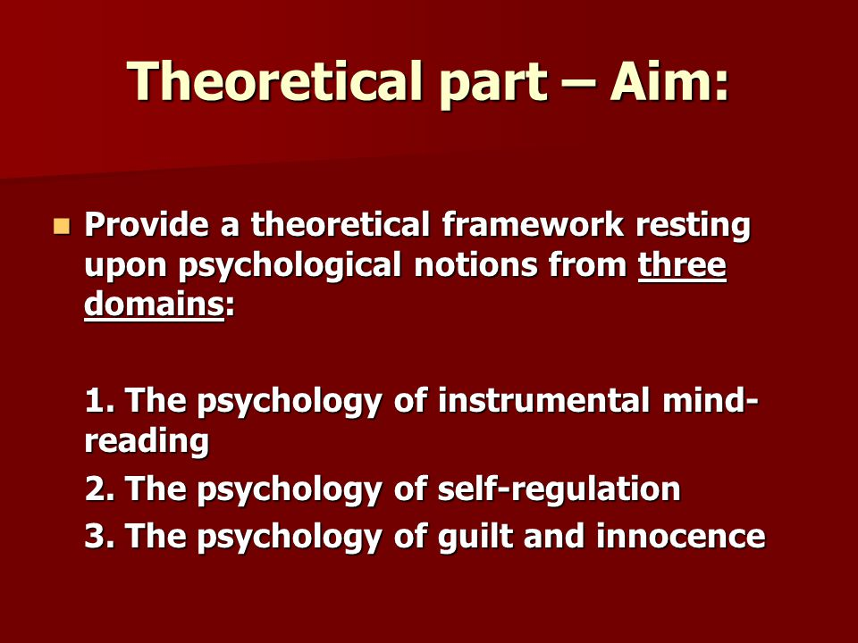 Theoretical part – Aim: Provide a theoretical framework resting upon psychological notions from three domains: Provide a theoretical framework resting