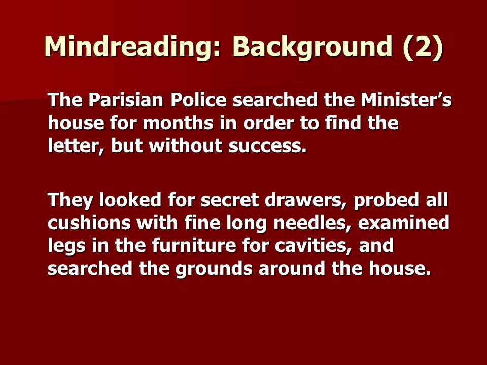 Mindreading: Background (2) The Parisian Police searched the Ministers house for months in order to find the letter, but without success.