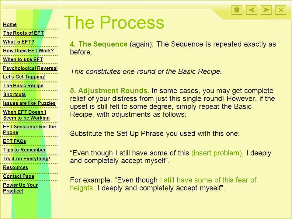 The Process 4. The Sequence (again): The Sequence is repeated exactly as before. This constitutes one round of the Basic Recipe. 5. Adjustment Rounds.