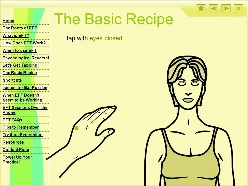 The Basic Recipe …tap with eyes closed… Home The Roots of EFT What is EFT.