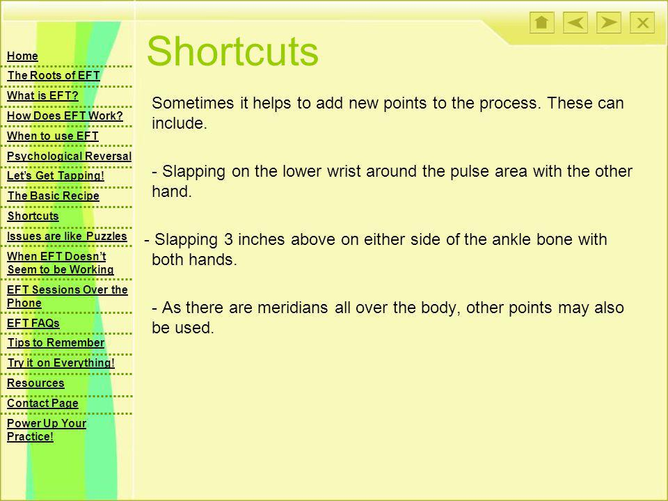 Shortcuts Sometimes it helps to add new points to the process. These can include. - Slapping on the lower wrist around the pulse area with the other h