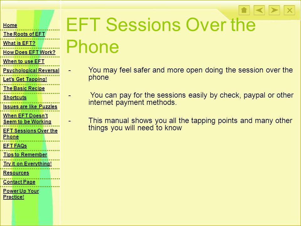 EFT Sessions Over the Phone -You may feel safer and more open doing the session over the phone - You can pay for the sessions easily by check, paypal