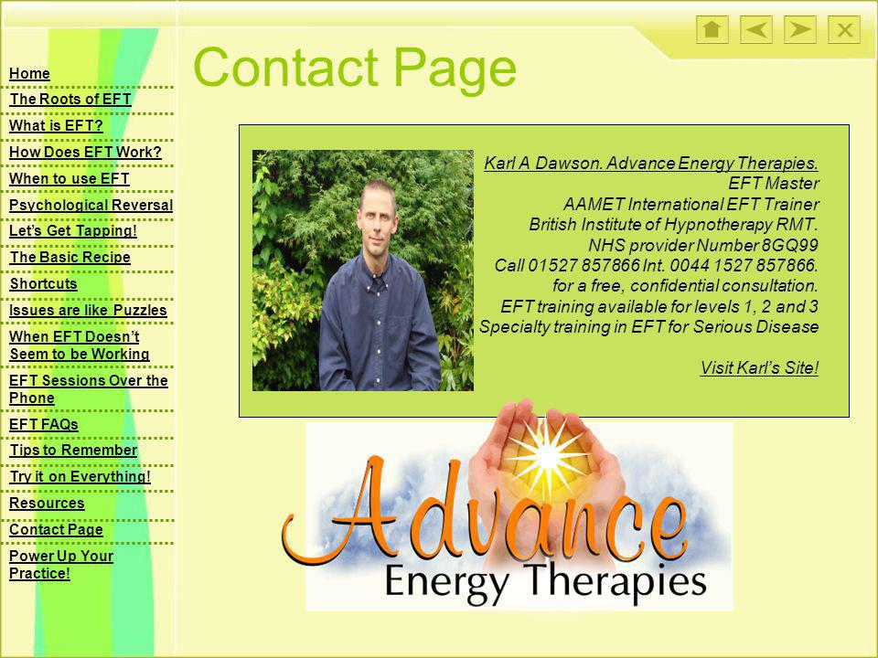 Contact Page Karl A Dawson. Advance Energy Therapies. EFT Master AAMET International EFT Trainer British Institute of Hypnotherapy RMT. NHS provider N