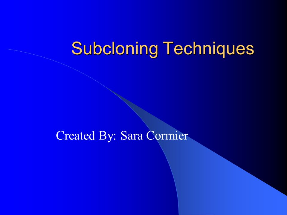 Subcloning Techniques Created By: Sara Cormier