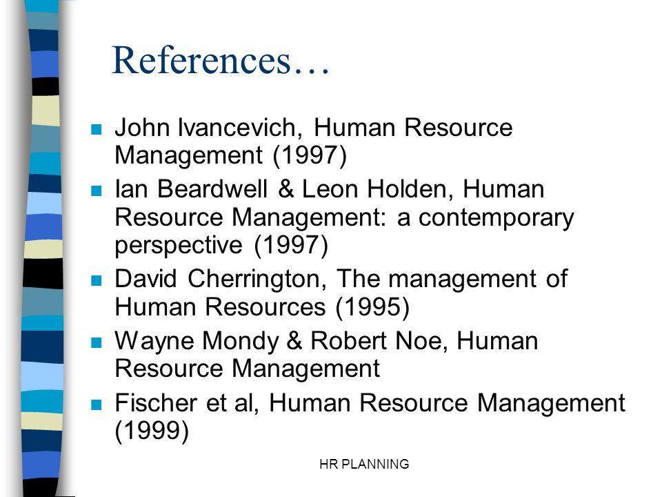 HR PLANNING References… n John Ivancevich, Human Resource Management (1997) n Ian Beardwell & Leon Holden, Human Resource Management: a contemporary p