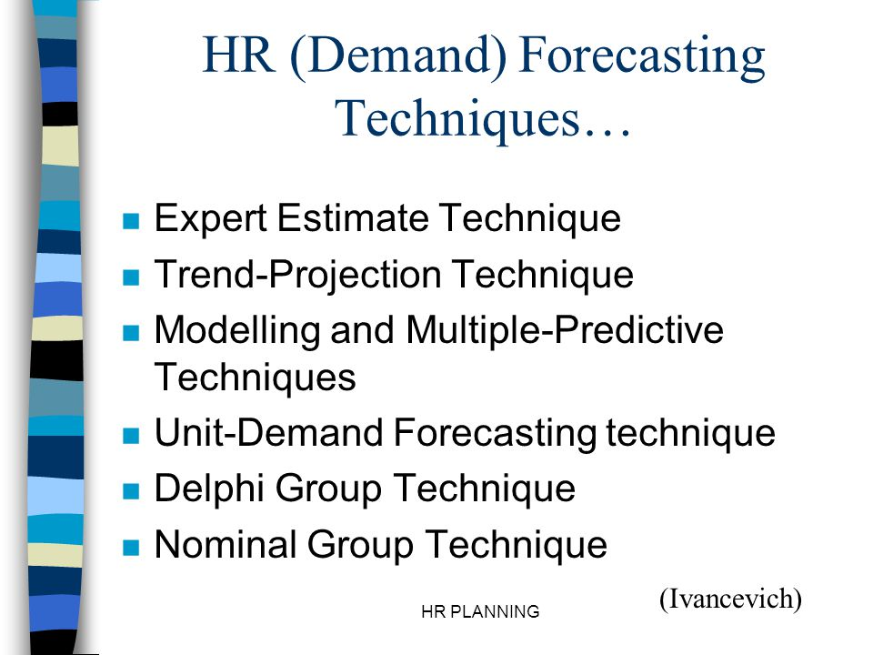HR PLANNING HR (Demand) Forecasting Techniques… n Expert Estimate Technique n Trend-Projection Technique n Modelling and Multiple-Predictive Technique