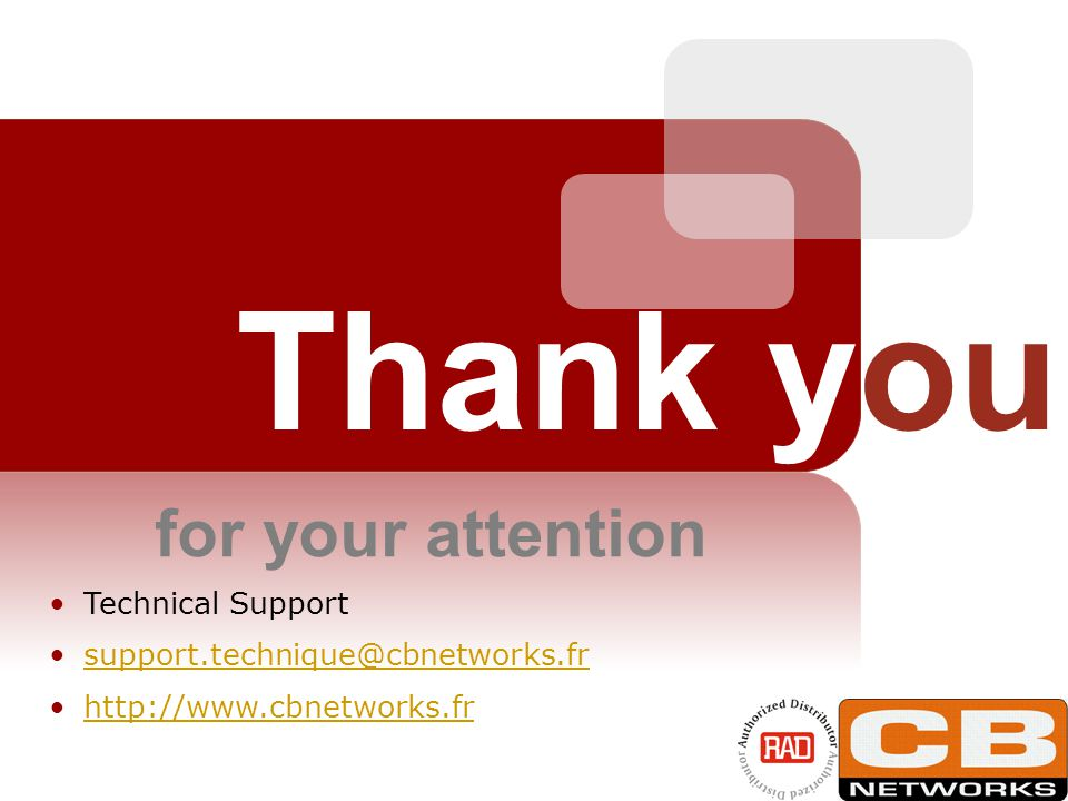 Thank you for your attention Technical Support support.technique@cbnetworks.fr http://www.cbnetworks.fr