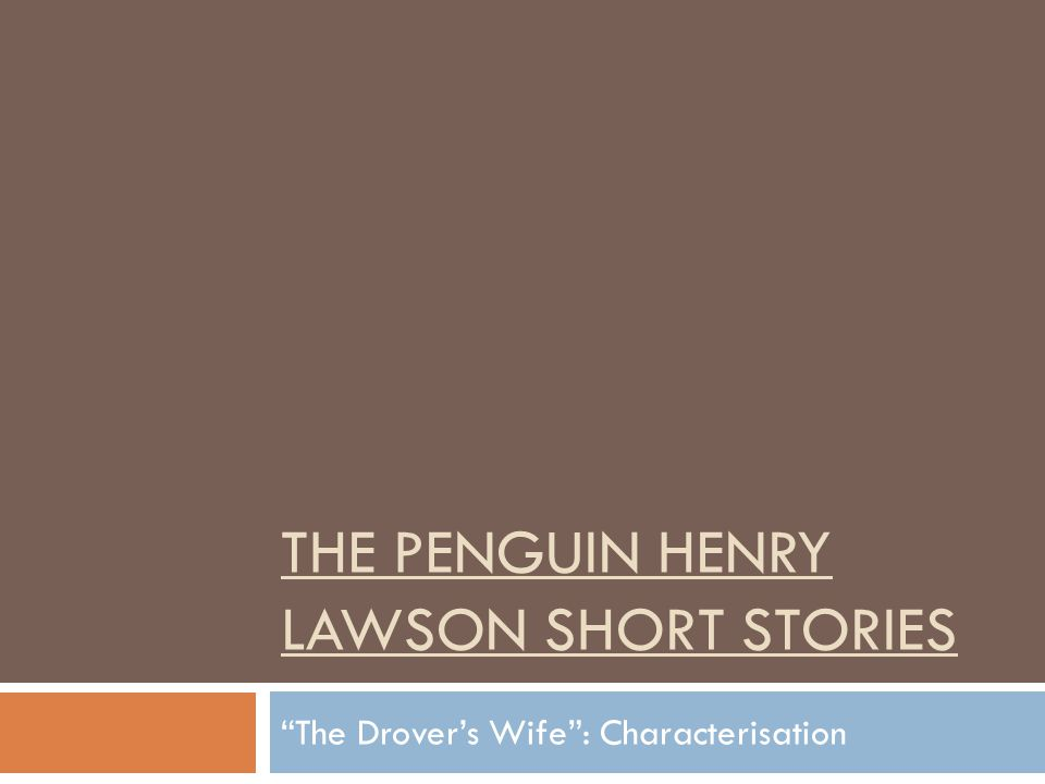 THE PENGUIN HENRY LAWSON SHORT STORIES The Drovers Wife: Characterisation