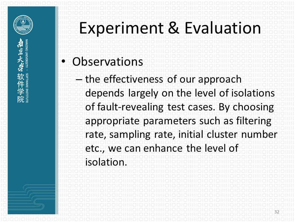 Experiment & Evaluation Observations – the effectiveness of our approach depends largely on the level of isolations of fault-revealing test cases. By