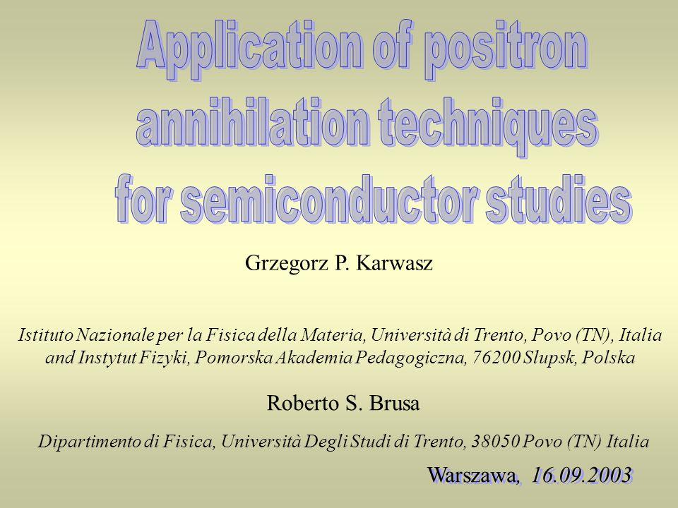 Grzegorz P. Karwasz Istituto Nazionale per la Fisica della Materia, Università di Trento, Povo (TN), Italia and Instytut Fizyki, Pomorska Akademia Ped