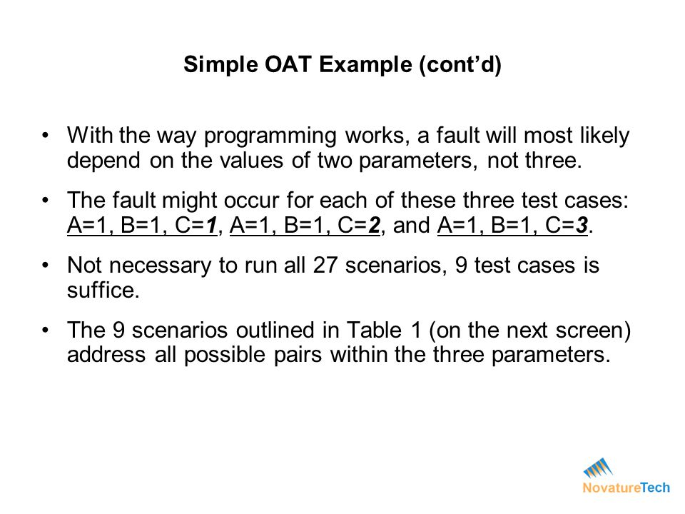 Simple OAT Example (contd) With the way programming works, a fault will most likely depend on the values of two parameters, not three. The fault might