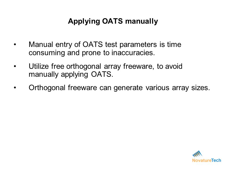 Applying OATS manually Manual entry of OATS test parameters is time consuming and prone to inaccuracies. Utilize free orthogonal array freeware, to av