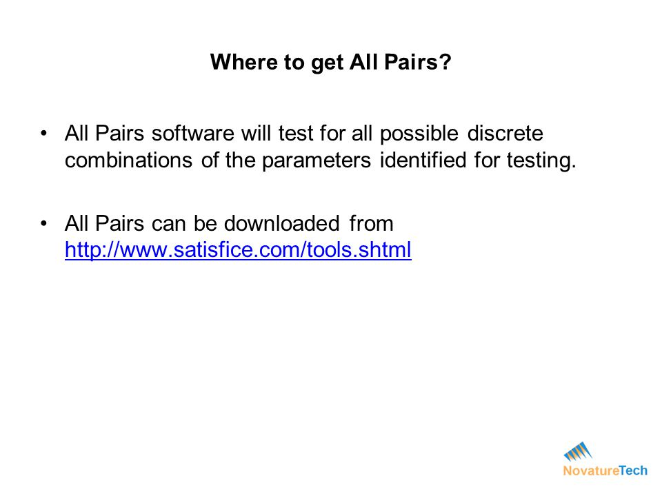 Where to get All Pairs? All Pairs software will test for all possible discrete combinations of the parameters identified for testing. All Pairs can be