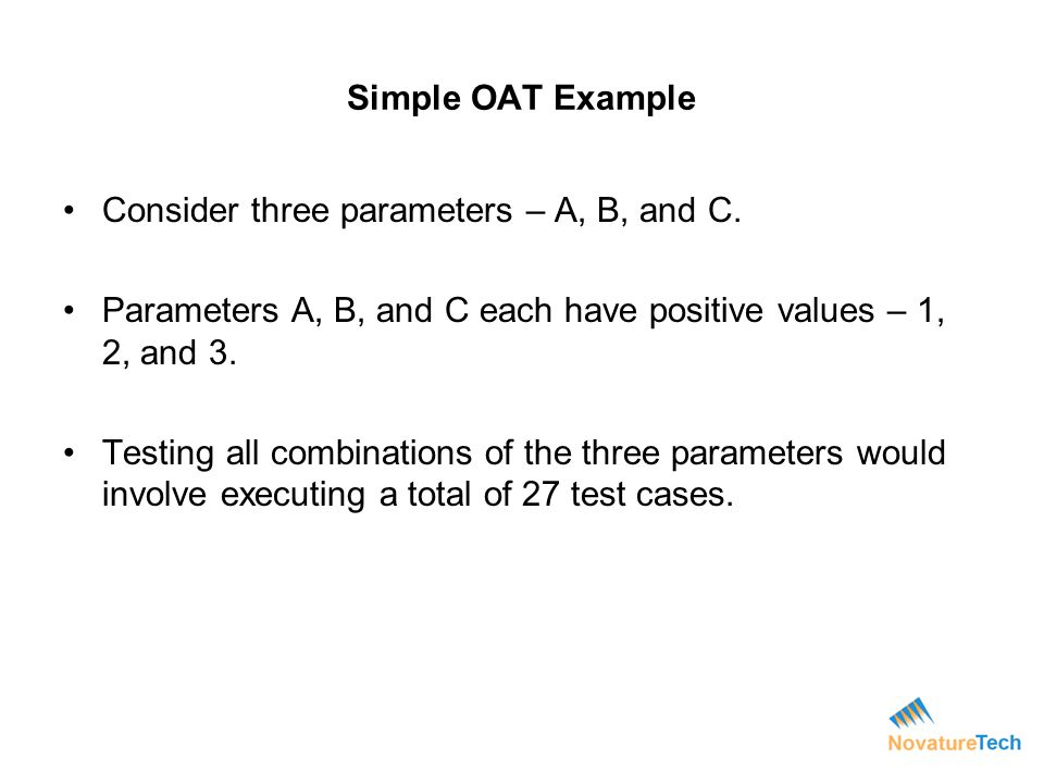 Simple OAT Example (contd) With the way programming works, a fault will most likely depend on the values of two parameters, not three.