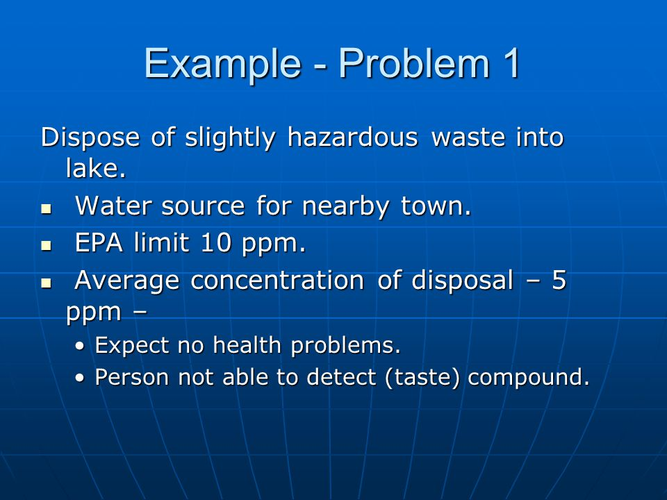 Example - Problem 1 Dispose of slightly hazardous waste into lake.