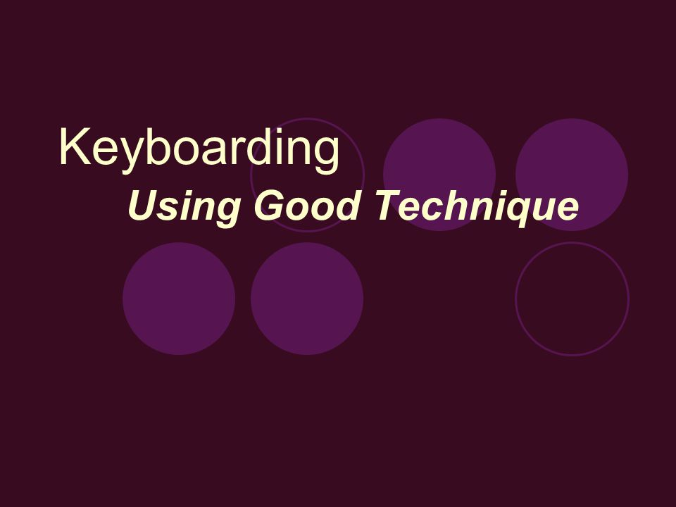 Keyboarding Using Good Technique