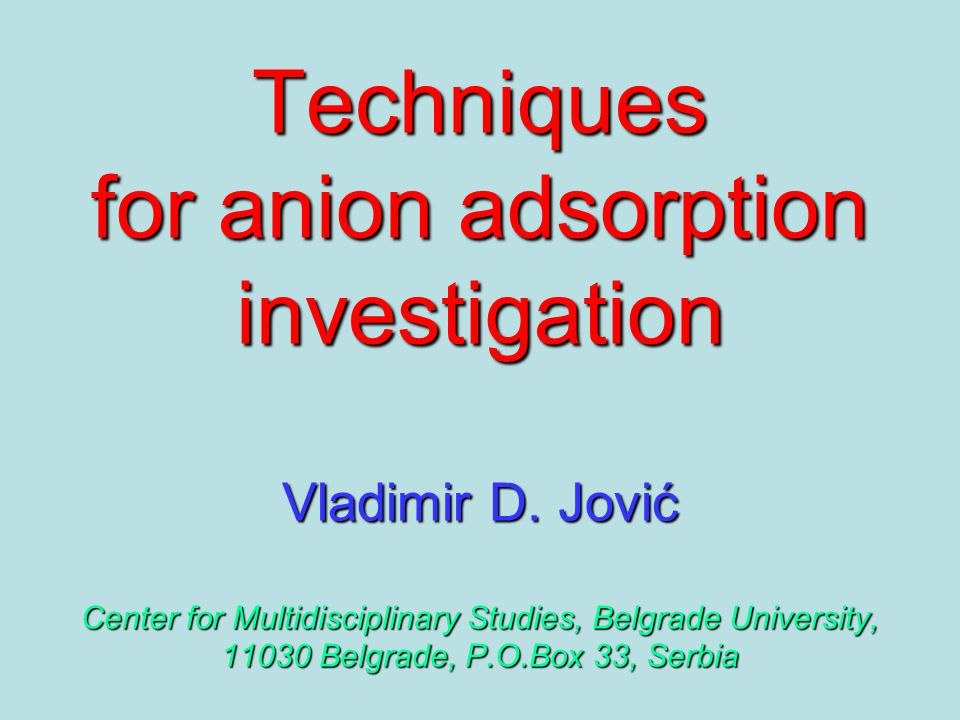 Techniques for anion adsorption investigation Vladimir D.