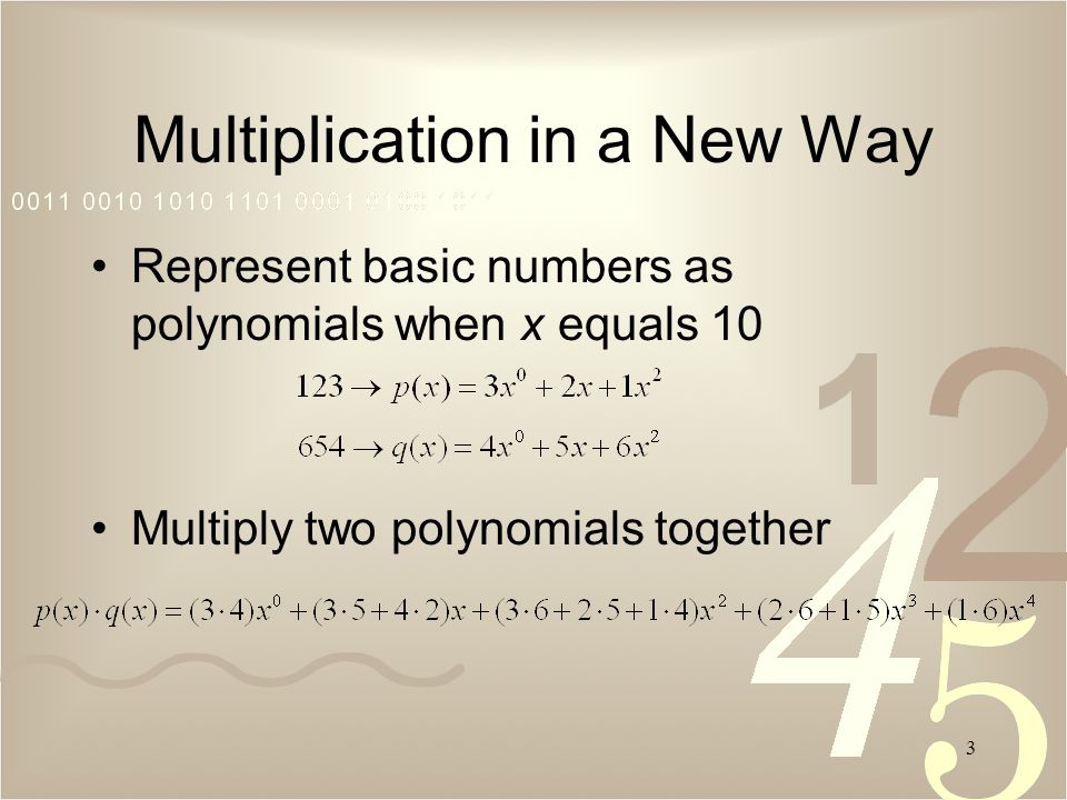 3 Represent basic numbers as polynomials when x equals 10 Multiply two polynomials together Multiplication in a New Way