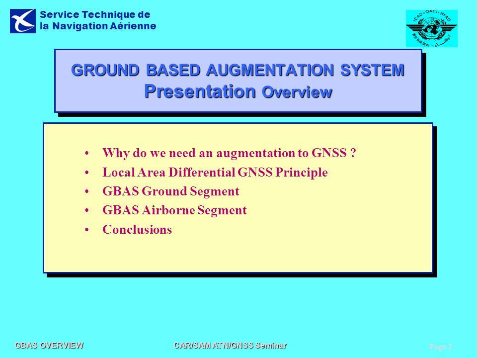 Page 2 GBAS OVERVIEW CAR/SAM ATN/GNSS Seminar Service Technique de la Navigation Aérienne GROUND BASED AUGMENTATION SYSTEM Presentation Overview Why d