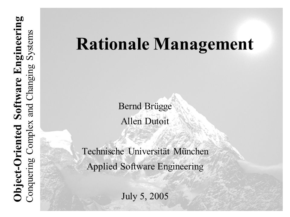 Conquering Complex and Changing Systems Object-Oriented Software Engineering Rationale Management Bernd Brügge Allen Dutoit Technische Universität Mün
