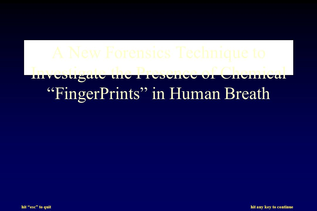 hit esc to quit hit any key to continue A New Forensics Technique to Investigate the Presence of Chemical FingerPrints in Human Breath
