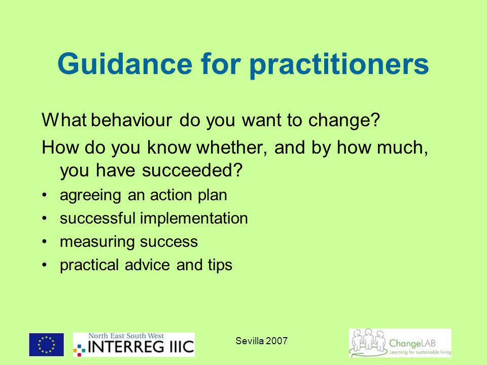 Sevilla 2007 Guidance for practitioners What behaviour do you want to change.