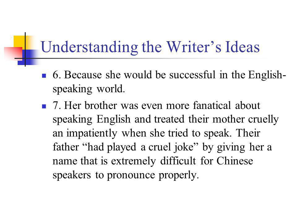 Understanding the Writers Ideas 6.Because she would be successful in the English- speaking world.