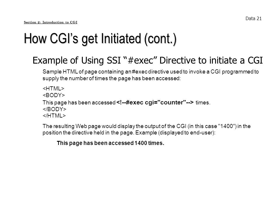 Section 2: Introduction to CGI How CGIs get Initiated (cont.) Data 21 Example of Using SSI #exec Directive to initiate a CGI Sample HTML of page conta