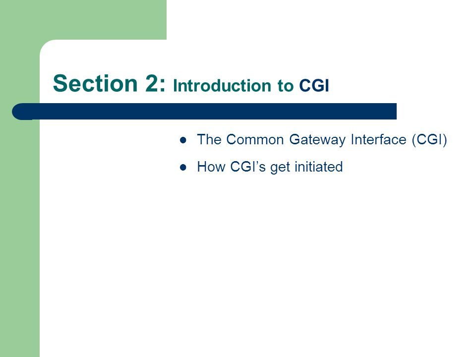 Section 2: Introduction to CGI How CGIs get Initiated (cont.) Data 21 Example of Using the GET Method to initiate a CGI Using a link (HREF) Using this technique, the author must supply the entire URL, which must include the parameter list pairs (if parameters are to be passed to the CGI).