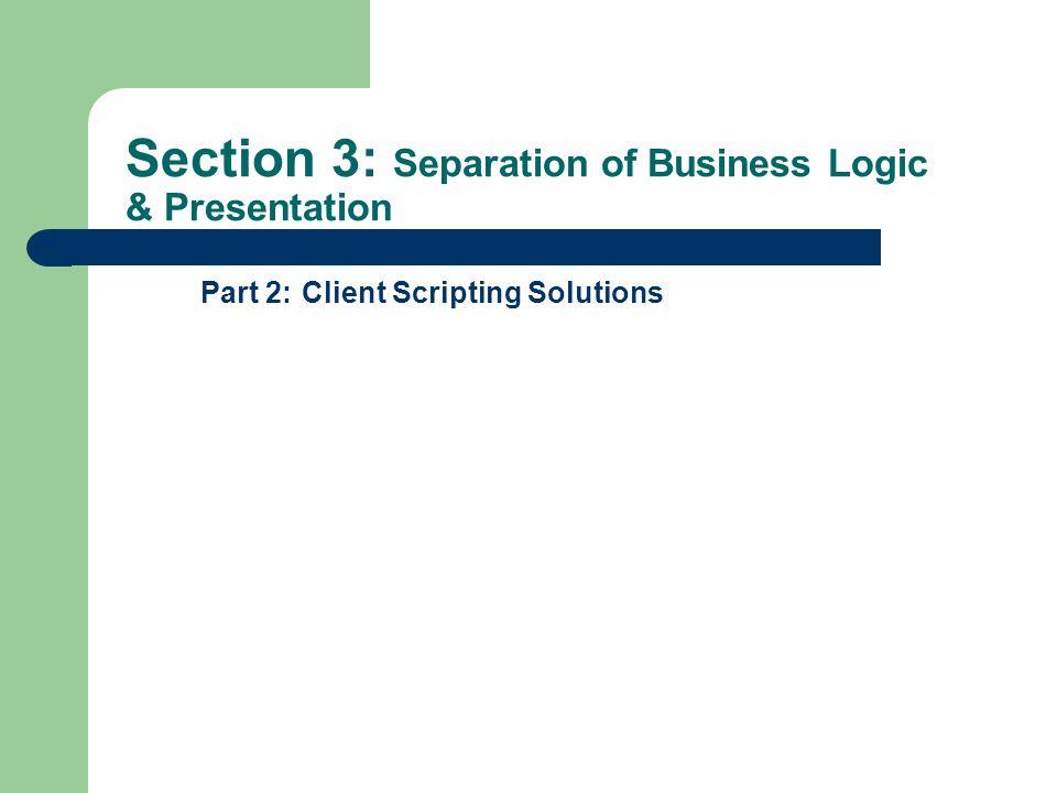 Section 3: Separation of Business Logic & Presentation Part 2: Client Scripting Solutions