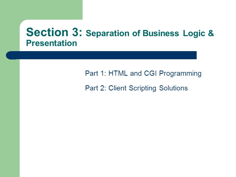 Section 4: Separation of Business Logic and Presentation Part 2: Client Scripting Solutions Centralize common functions into a common script file which can be associated to any Web Page Example: Data 21