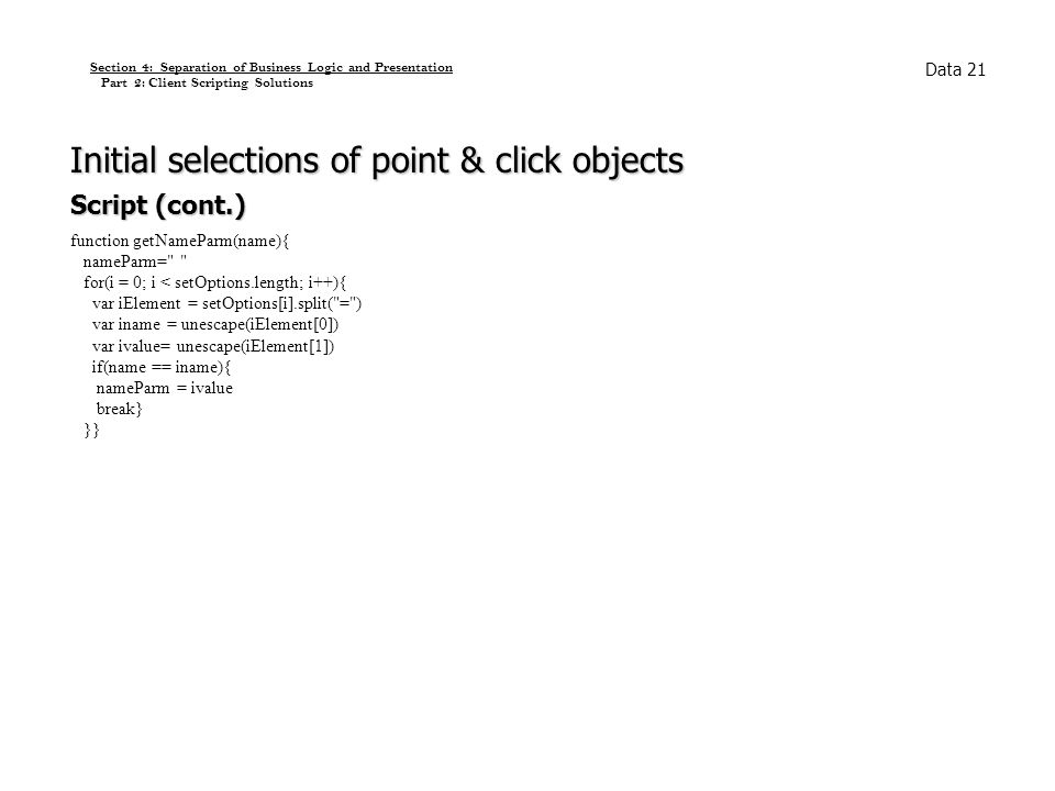 Section 4: Separation of Business Logic and Presentation Part 2: Client Scripting Solutions Initial selections of point & click objects Script (cont.)